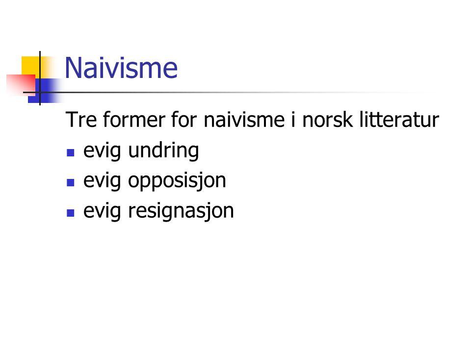 Naivisme Tre former for naivisme i norsk litteratur evig undring evig opposisjon evig resignasjon