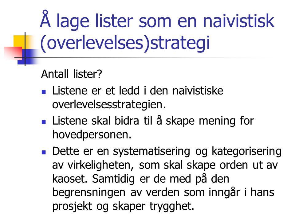 Å lage lister som en naivistisk (overlevelses)strategi Antall lister? Listene er et ledd i den naivistiske overlevelsesstrategien. Listene skal bidra