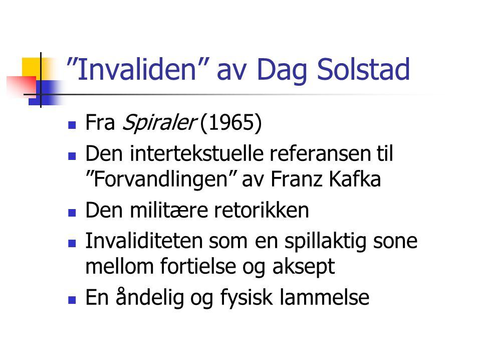 Invaliden av Dag Solstad Fra Spiraler (1965) Den intertekstuelle referansen til Forvandlingen av Franz Kafka Den militære retorikken Invaliditeten som en spillaktig sone mellom fortielse og aksept En åndelig og fysisk lammelse