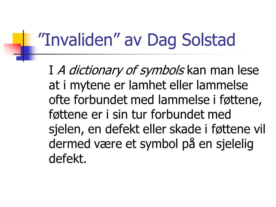 Invaliden av Dag Solstad I A dictionary of symbols kan man lese at i mytene er lamhet eller lammelse ofte forbundet med lammelse i føttene, føttene er i sin tur forbundet med sjelen, en defekt eller skade i føttene vil dermed være et symbol på en sjelelig defekt.