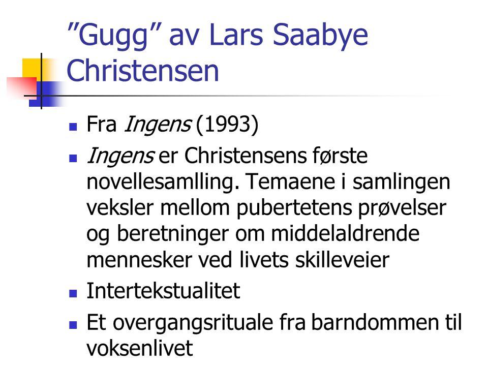 Gugg av Lars Saabye Christensen Fra Ingens (1993) Ingens er Christensens første novellesamlling.