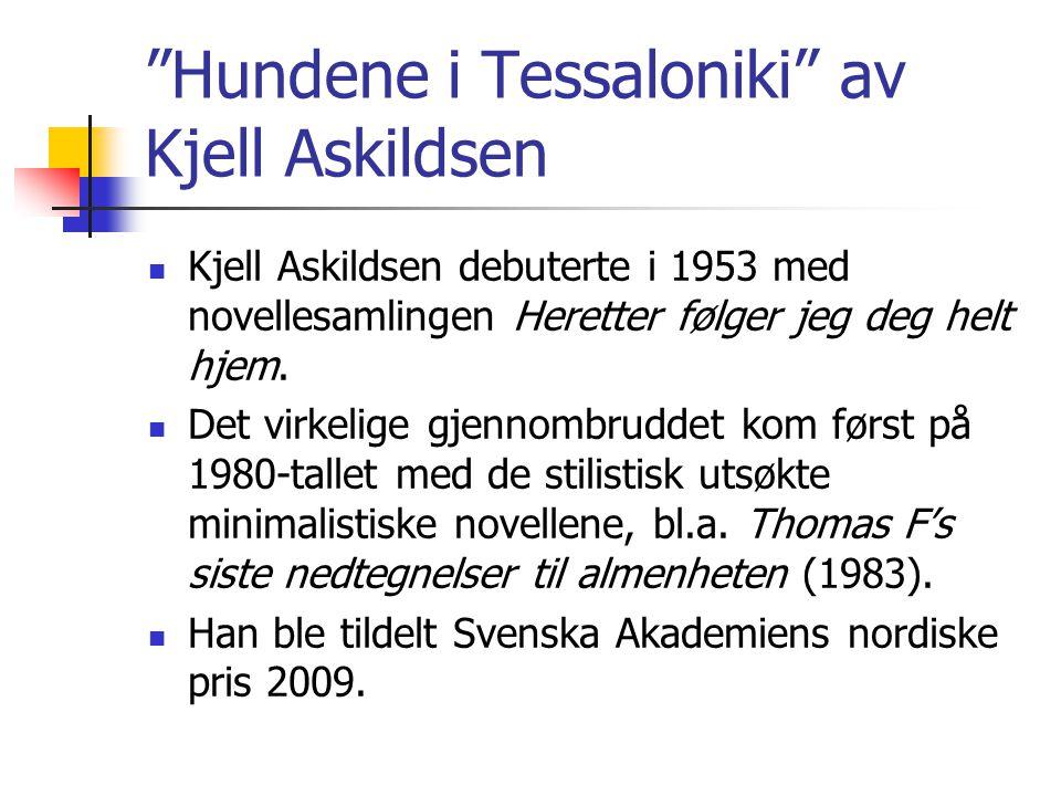 Hundene i Tessaloniki av Kjell Askildsen Kjell Askildsen debuterte i 1953 med novellesamlingen Heretter følger jeg deg helt hjem.