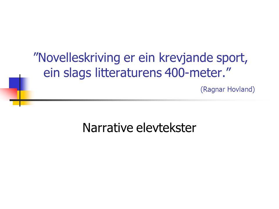 Novelleskriving er ein krevjande sport, ein slags litteraturens 400-meter. (Ragnar Hovland) Narrative elevtekster