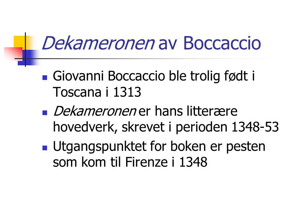 Dekameronen av Boccaccio Giovanni Boccaccio ble trolig født i Toscana i 1313 Dekameronen er hans litterære hovedverk, skrevet i perioden 1348-53 Utgangspunktet for boken er pesten som kom til Firenze i 1348
