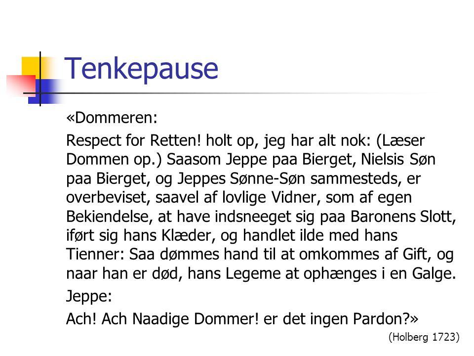 Tenkepause «Dommeren: Respect for Retten! holt op, jeg har alt nok: (Læser Dommen op.) Saasom Jeppe paa Bierget, Nielsis Søn paa Bierget, og Jeppes Sø