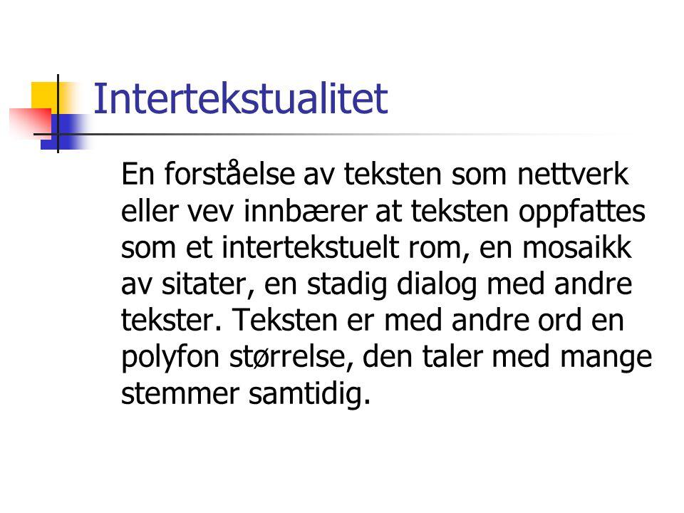 Intertekstualitet En forståelse av teksten som nettverk eller vev innbærer at teksten oppfattes som et intertekstuelt rom, en mosaikk av sitater, en s