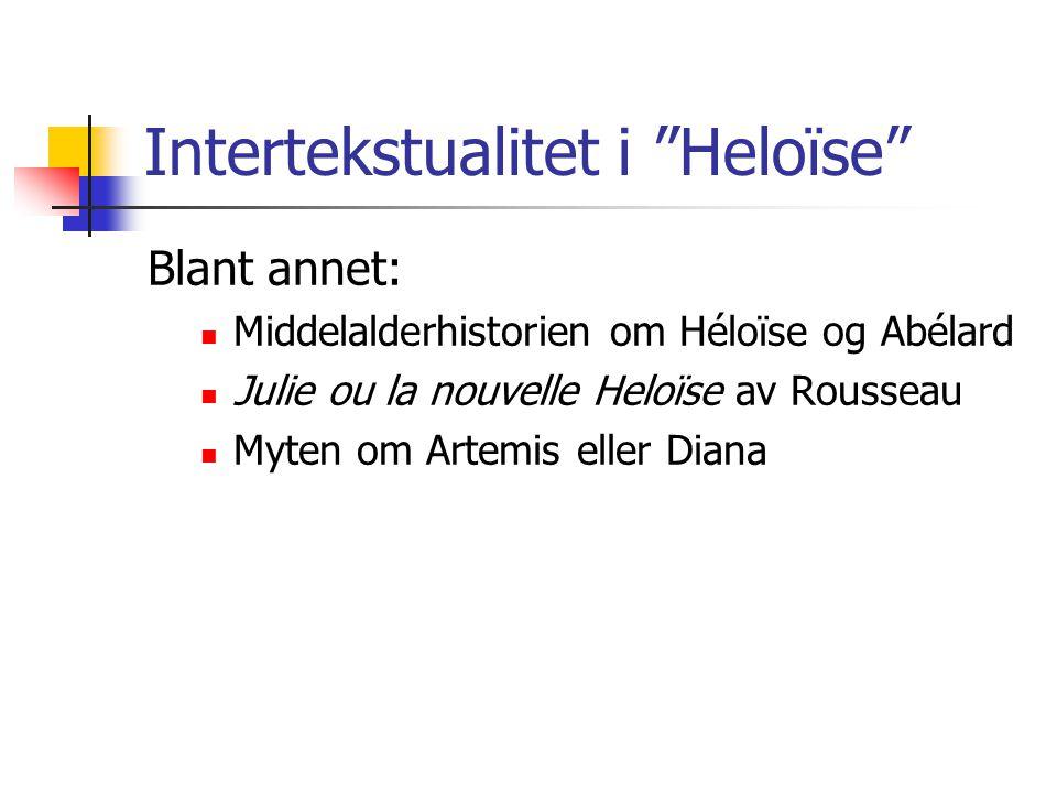 """Intertekstualitet i """"Heloïse"""" Blant annet: Middelalderhistorien om Héloïse og Abélard Julie ou la nouvelle Heloïse av Rousseau Myten om Artemis eller"""