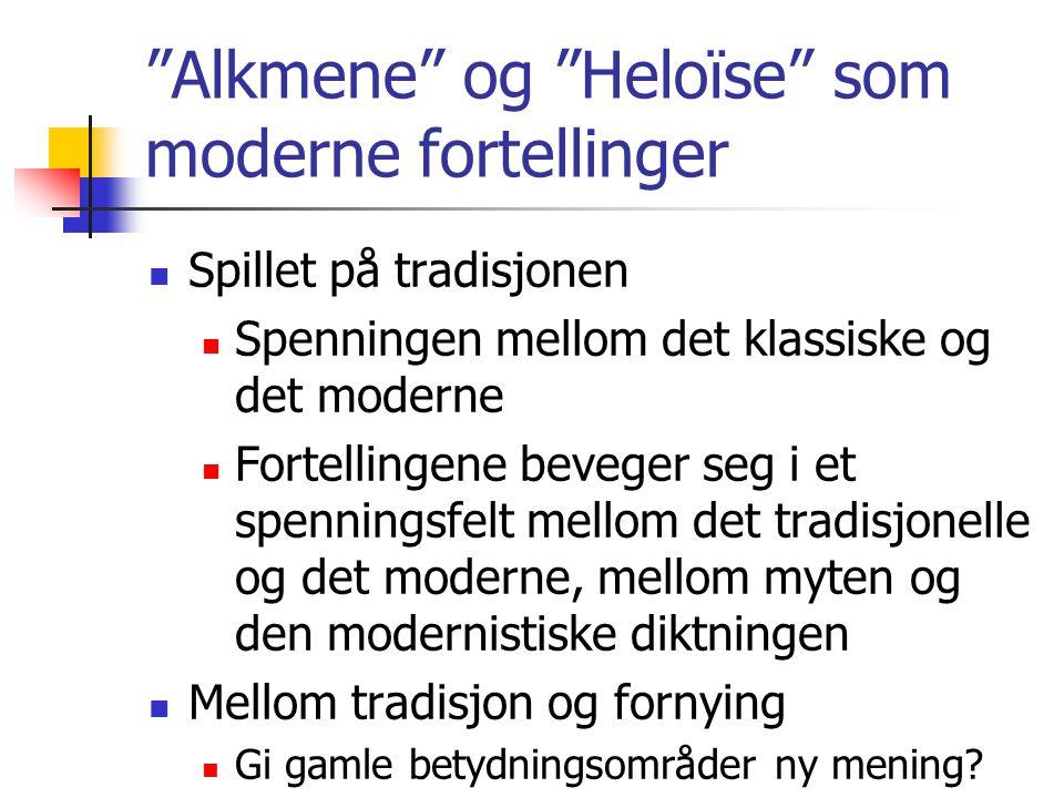 """""""Alkmene"""" og """"Heloïse"""" som moderne fortellinger Spillet på tradisjonen Spenningen mellom det klassiske og det moderne Fortellingene beveger seg i et s"""