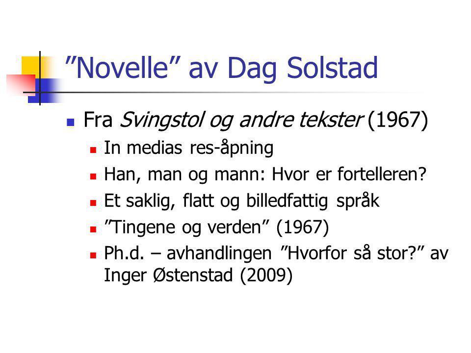 """""""Novelle"""" av Dag Solstad Fra Svingstol og andre tekster (1967) In medias res-åpning Han, man og mann: Hvor er fortelleren? Et saklig, flatt og billedf"""