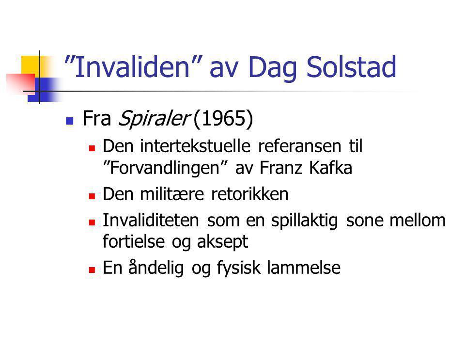 """""""Invaliden"""" av Dag Solstad Fra Spiraler (1965) Den intertekstuelle referansen til """"Forvandlingen"""" av Franz Kafka Den militære retorikken Invaliditeten"""