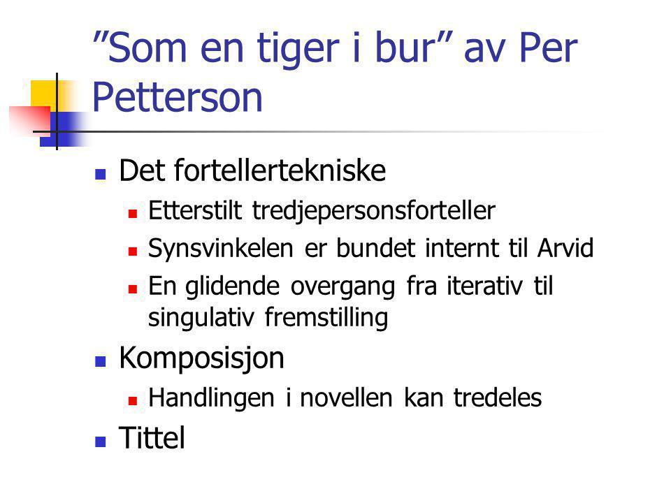 """""""Som en tiger i bur"""" av Per Petterson Det fortellertekniske Etterstilt tredjepersonsforteller Synsvinkelen er bundet internt til Arvid En glidende ove"""