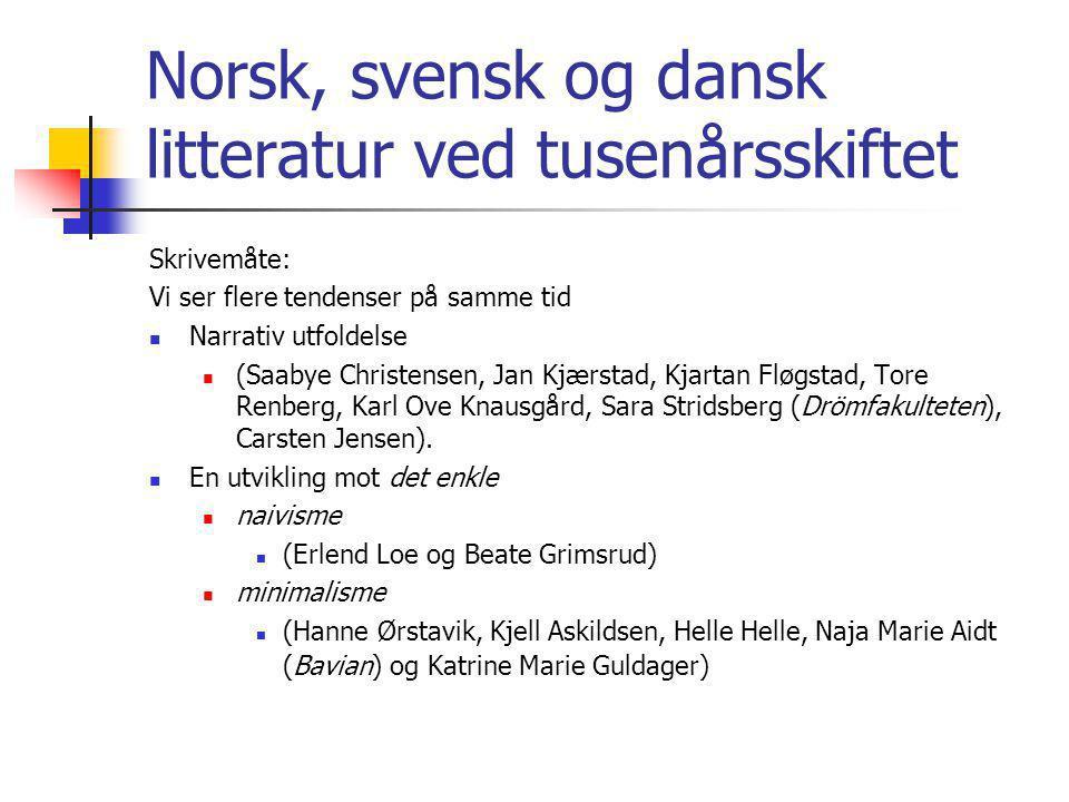 Norsk, svensk og dansk litteratur ved tusenårsskiftet Skrivemåte: Vi ser flere tendenser på samme tid Narrativ utfoldelse (Saabye Christensen, Jan Kjæ