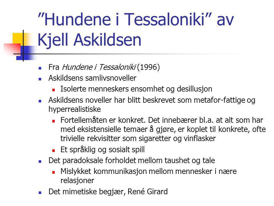 """""""Hundene i Tessaloniki"""" av Kjell Askildsen Fra Hundene i Tessaloniki (1996) Askildsens samlivsnoveller Isolerte menneskers ensomhet og desillusjon Ask"""