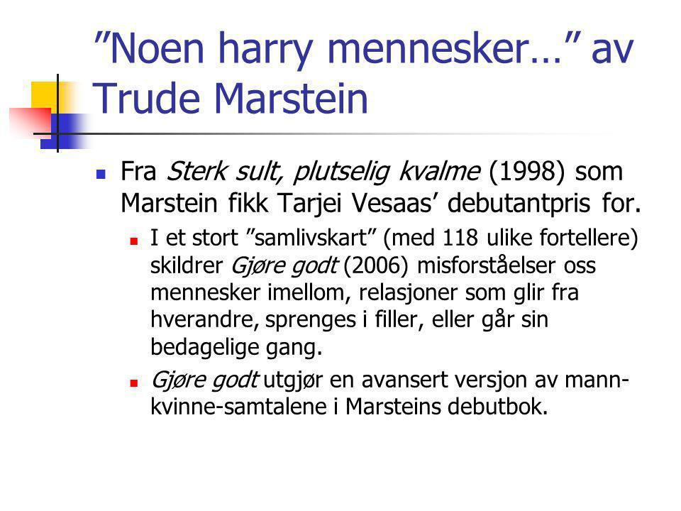 """""""Noen harry mennesker…"""" av Trude Marstein Fra Sterk sult, plutselig kvalme (1998) som Marstein fikk Tarjei Vesaas' debutantpris for. I et stort """"samli"""