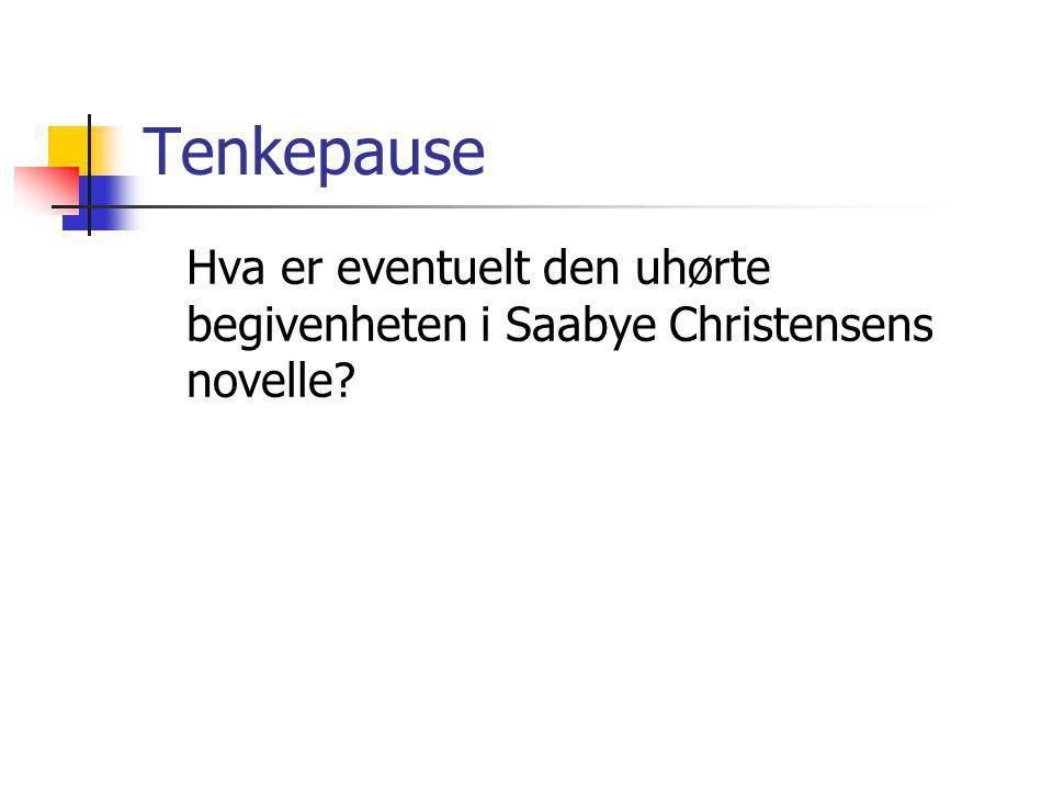 Tenkepause Hva er eventuelt den uhørte begivenheten i Saabye Christensens novelle?