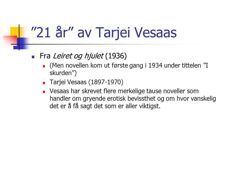 """""""21 år"""" av Tarjei Vesaas Fra Leiret og hjulet (1936) (Men novellen kom ut første gang i 1934 under tittelen """"I skurden"""") Tarjei Vesaas (1897-1970) Ves"""
