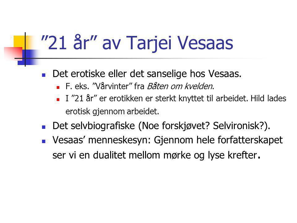"""""""21 år"""" av Tarjei Vesaas Det erotiske eller det sanselige hos Vesaas. F. eks. """"Vårvinter"""" fra Båten om kvelden. I """"21 år"""" er erotikken er sterkt knytt"""