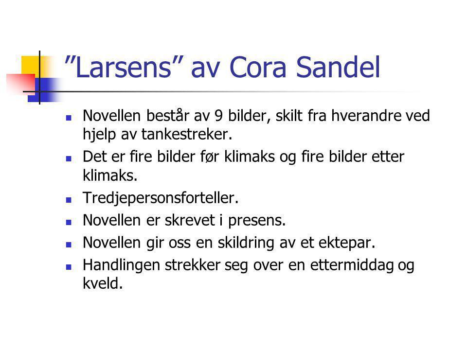 """""""Larsens"""" av Cora Sandel Novellen består av 9 bilder, skilt fra hverandre ved hjelp av tankestreker. Det er fire bilder før klimaks og fire bilder ett"""