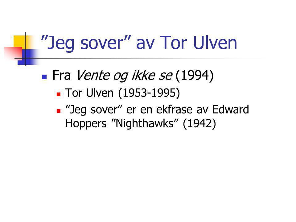 """""""Jeg sover"""" av Tor Ulven Fra Vente og ikke se (1994) Tor Ulven (1953-1995) """"Jeg sover"""" er en ekfrase av Edward Hoppers """"Nighthawks"""" (1942)"""