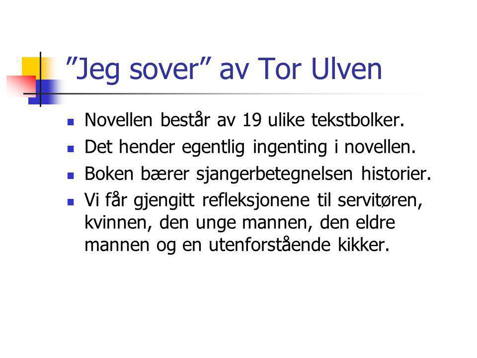 """""""Jeg sover"""" av Tor Ulven Novellen består av 19 ulike tekstbolker. Det hender egentlig ingenting i novellen. Boken bærer sjangerbetegnelsen historier."""