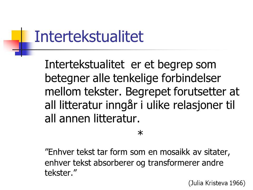 Intertekstualitet Intertekstualitet er et begrep som betegner alle tenkelige forbindelser mellom tekster.