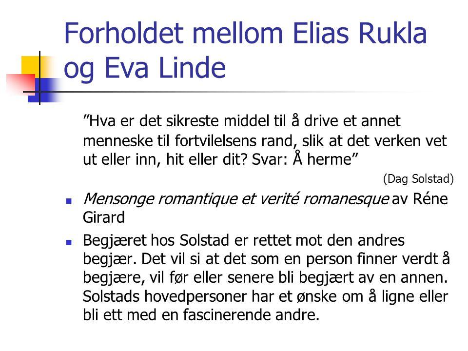 Forholdet mellom Elias Rukla og Eva Linde Hva er det sikreste middel til å drive et annet menneske til fortvilelsens rand, slik at det verken vet ut eller inn, hit eller dit.