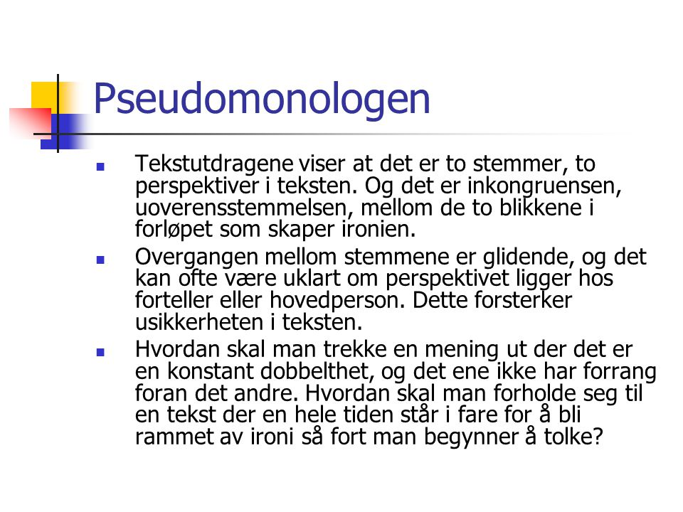 Pseudomonologen Tekstutdragene viser at det er to stemmer, to perspektiver i teksten.