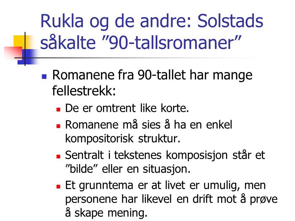 Rukla og de andre: Solstads såkalte 90-tallsromaner Romanene fra 90-tallet har mange fellestrekk: De er omtrent like korte.