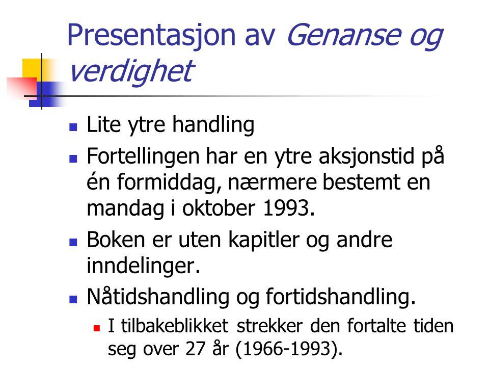 Presentasjon av Genanse og verdighet Lite ytre handling Fortellingen har en ytre aksjonstid på én formiddag, nærmere bestemt en mandag i oktober 1993.