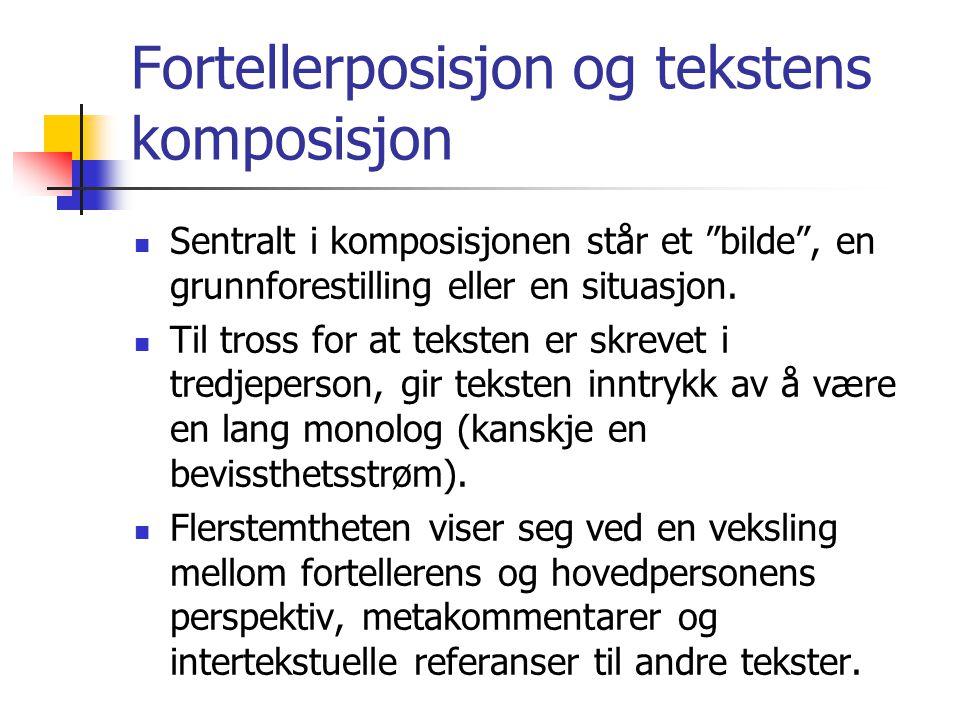 Fortellerposisjon og tekstens komposisjon Sentralt i komposisjonen står et bilde , en grunnforestilling eller en situasjon.