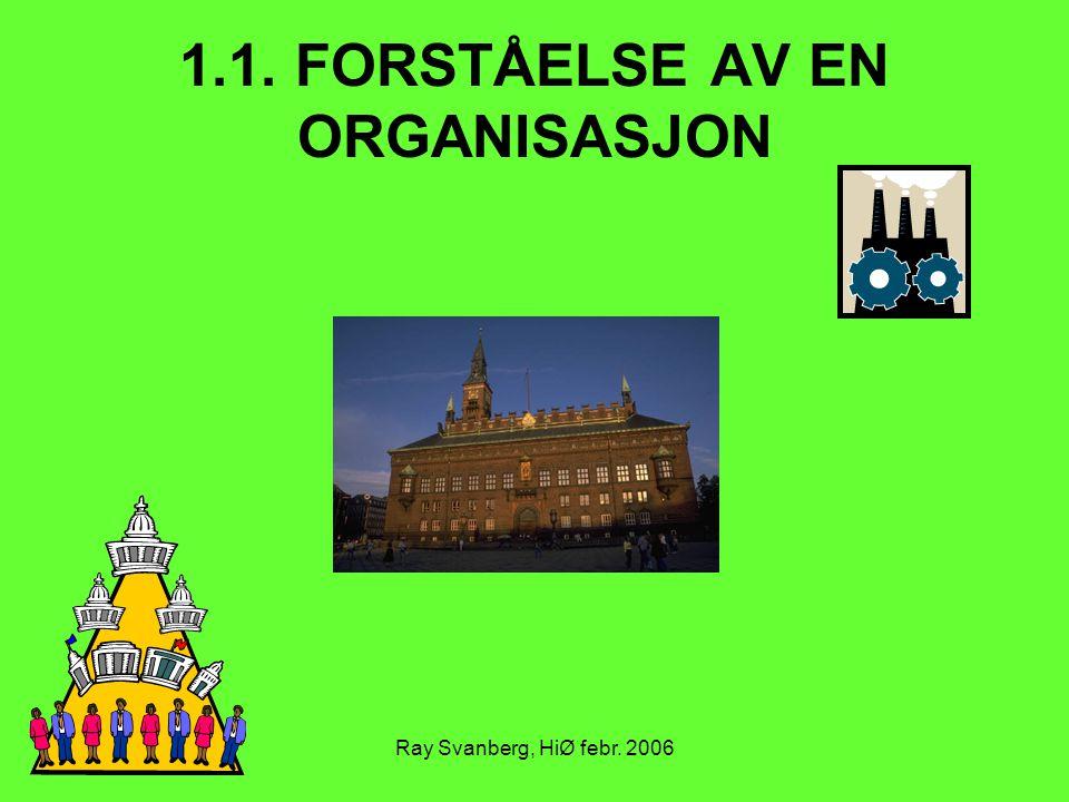 Ray Svanberg, HiØ febr. 2006 1.1. FORSTÅELSE AV EN ORGANISASJON