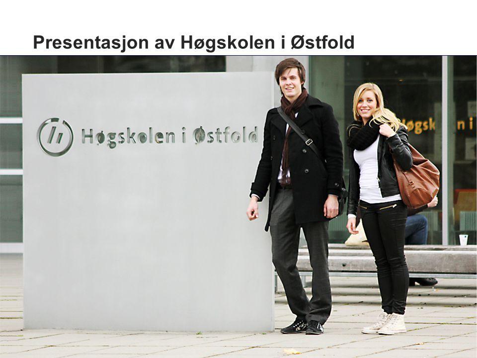 Kort om Høgskolen i Østfold Studiesteder i Halden og Fredrikstad 5.500 studenter og 500 ansatte Over 60 studier.