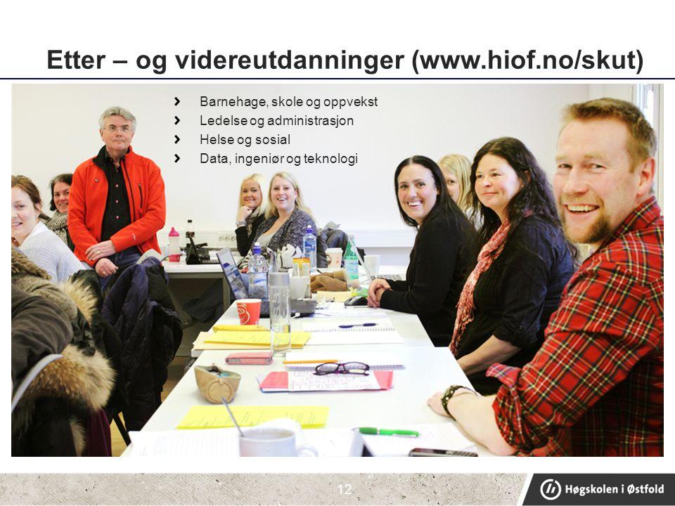 Etter – og videreutdanninger (www.hiof.no/skut) Barnehage, skole og oppvekst Ledelse og administrasjon Helse og sosial Data, ingeniør og teknologi 12