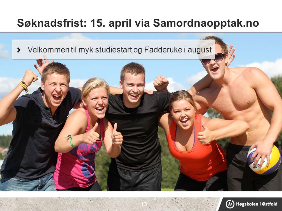Søknadsfrist: 15. april via Samordnaopptak.no 13 Velkommen til myk studiestart og Fadderuke i august