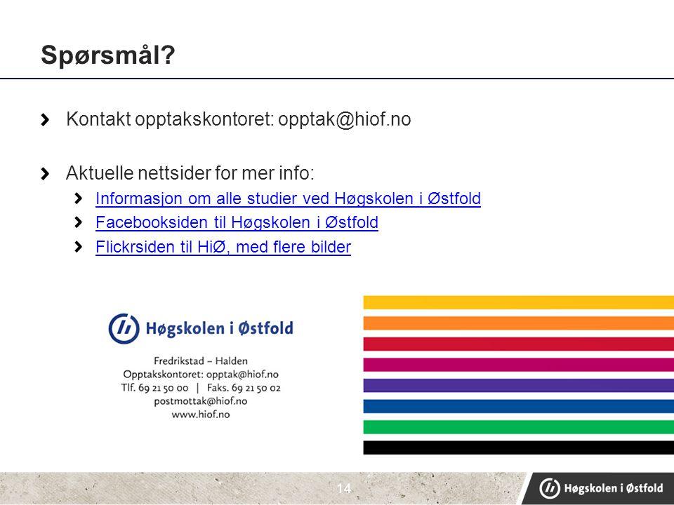 Spørsmål? Kontakt opptakskontoret: opptak@hiof.no Aktuelle nettsider for mer info: Informasjon om alle studier ved Høgskolen i Østfold Facebooksiden t