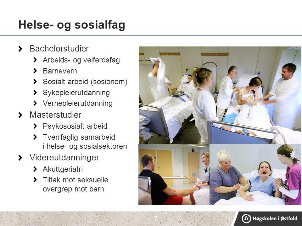 Helse- og sosialfag Bachelorstudier Arbeids- og velferdsfag Barnevern Sosialt arbeid (sosionom) Sykepleierutdanning Vernepleierutdanning Masterstudier
