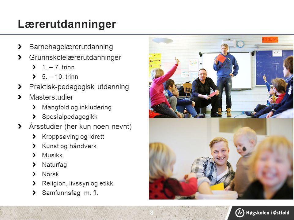 Lærerutdanninger Barnehagelærerutdanning Grunnskolelærerutdanninger 1. – 7. trinn 5. – 10. trinn Praktisk-pedagogisk utdanning Masterstudier Mangfold