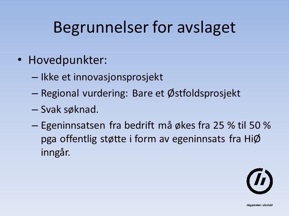 Begrunnelser for avslaget Hovedpunkter: – Ikke et innovasjonsprosjekt – Regional vurdering: Bare et Østfoldsprosjekt – Svak søknad.
