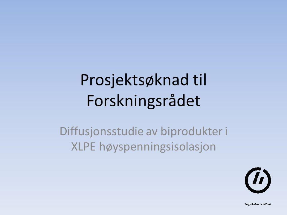Prosjektsøknad til Forskningsrådet Diffusjonsstudie av biprodukter i XLPE høyspenningsisolasjon