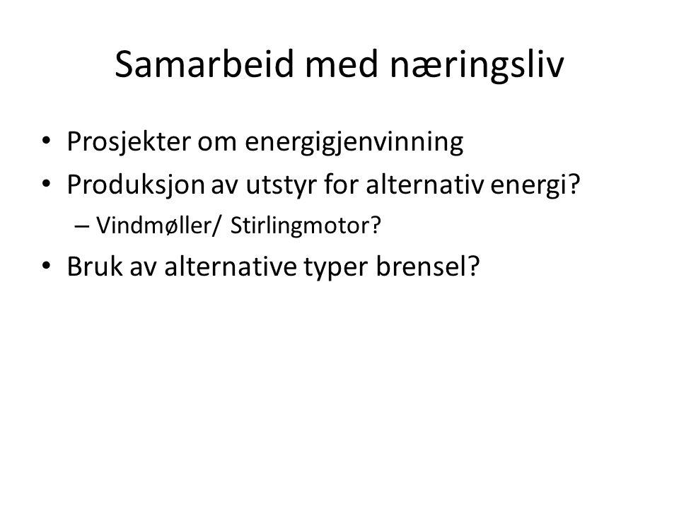 Samarbeid med næringsliv Prosjekter om energigjenvinning Produksjon av utstyr for alternativ energi? – Vindmøller/ Stirlingmotor? Bruk av alternative