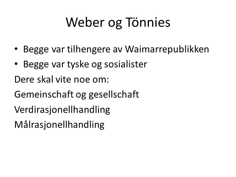 Weber og Tönnies Begge var tilhengere av Waimarrepublikken Begge var tyske og sosialister Dere skal vite noe om: Gemeinschaft og gesellschaft Verdirasjonellhandling Målrasjonellhandling