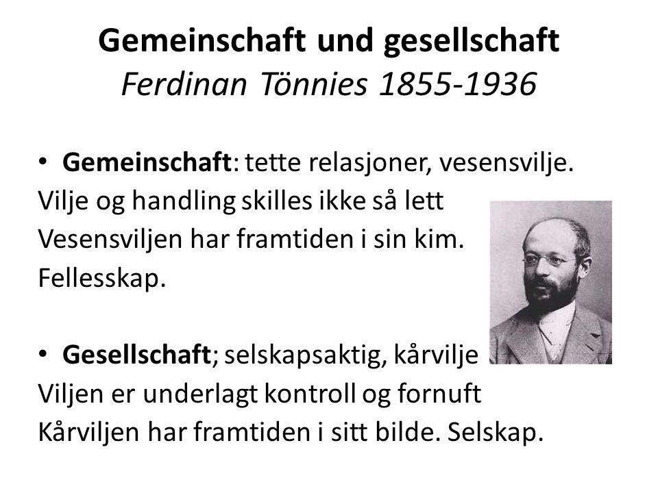 Gemeinschaft und gesellschaft Ferdinan Tönnies 1855-1936 Gemeinschaft: tette relasjoner, vesensvilje.