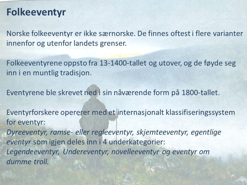Folkeeventyr Norske folkeeventyr er ikke særnorske. De finnes oftest i flere varianter innenfor og utenfor landets grenser. Folkeeventyrene oppsto fra