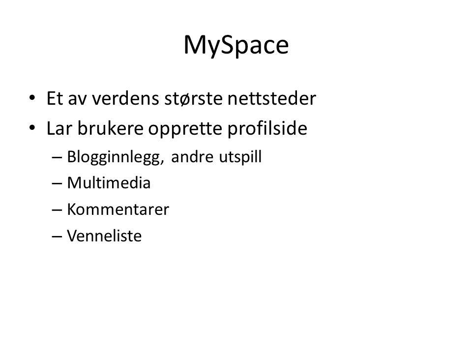 MySpace Et av verdens største nettsteder Lar brukere opprette profilside – Blogginnlegg, andre utspill – Multimedia – Kommentarer – Venneliste
