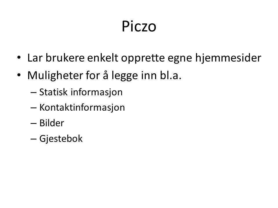 Piczo Lar brukere enkelt opprette egne hjemmesider Muligheter for å legge inn bl.a. – Statisk informasjon – Kontaktinformasjon – Bilder – Gjestebok