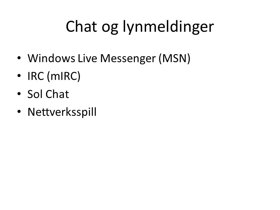 Chat og lynmeldinger Windows Live Messenger (MSN) IRC (mIRC) Sol Chat Nettverksspill