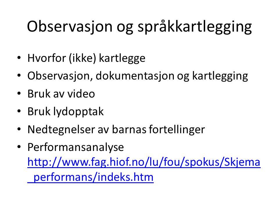 Observasjon og språkkartlegging Hvorfor (ikke) kartlegge Observasjon, dokumentasjon og kartlegging Bruk av video Bruk lydopptak Nedtegnelser av barnas