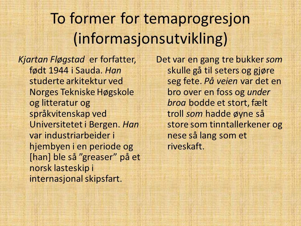 To former for temaprogresjon (informasjonsutvikling) Kjartan Fløgstad er forfatter, født 1944 i Sauda. Han studerte arkitektur ved Norges Tekniske Høg