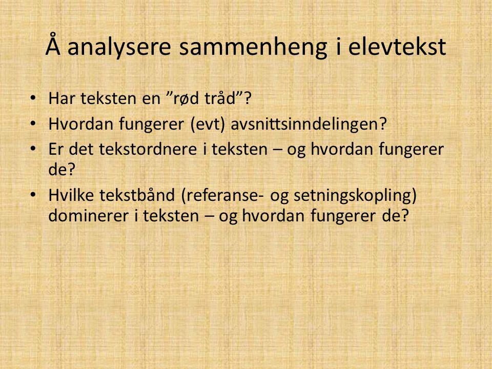 """Å analysere sammenheng i elevtekst Har teksten en """"rød tråd""""? Hvordan fungerer (evt) avsnittsinndelingen? Er det tekstordnere i teksten – og hvordan f"""