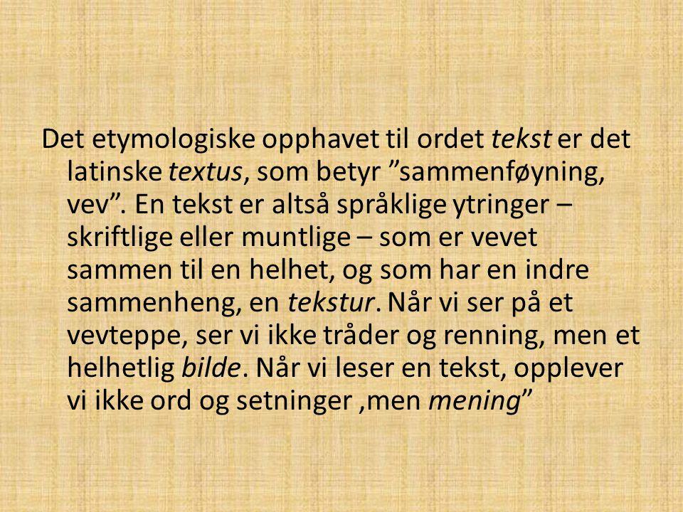 """Det etymologiske opphavet til ordet tekst er det latinske textus, som betyr """"sammenføyning, vev"""". En tekst er altså språklige ytringer – skriftlige el"""